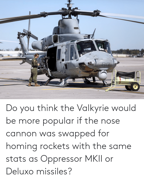valkyrie: Do you think the Valkyrie would be more popular if the nose cannon was swapped for homing rockets with the same stats as Oppressor MKII or Deluxo missiles?