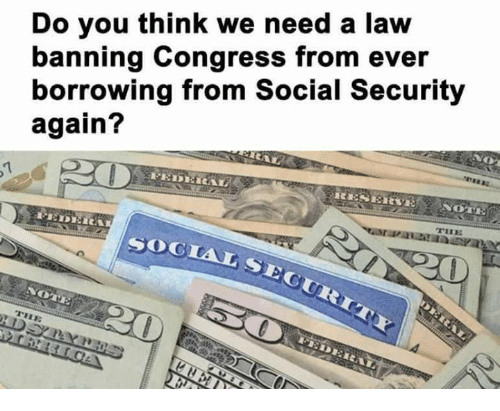 Memes, 🤖, and Social Security: Do you think we need a law  banning Congress from ever  borrowing from Social Security  again?  TIRE