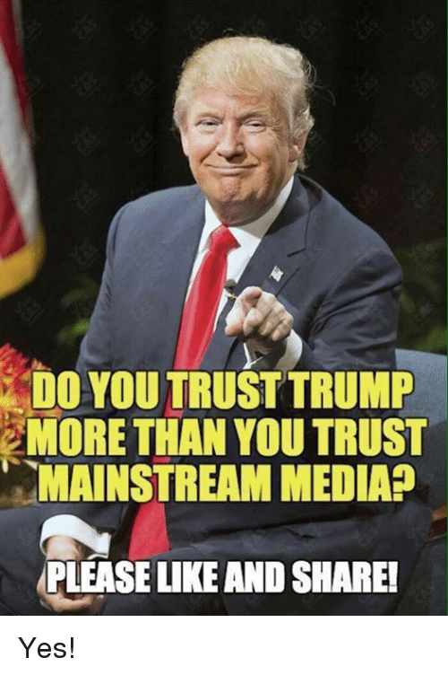 Memes, Trump, and 🤖: DO YOU TRUST TRUMP  MORE THAN YOU TRUST  MAINSTREAM MEDIAP  PLEASE LIKE AND SHARE! Yes!