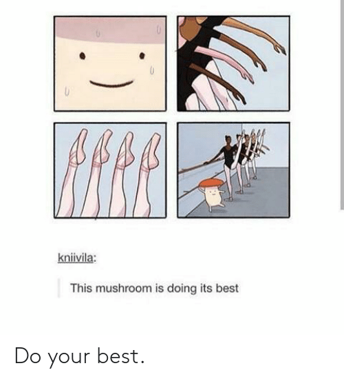 Your Best: Do your best.