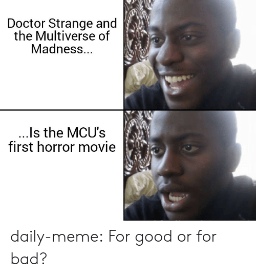 horror movie: Doctor Strange and  the Multiverse of  Madness...  ..Is the MCU's  first horror movie daily-meme:  For good or for bad?