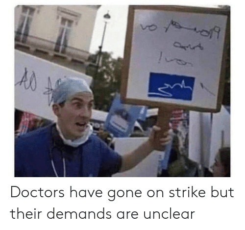 Gone, Doctors, and Strike: Doctors have gone on strike but their demands are unclear