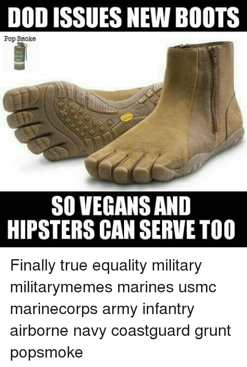 Hipster, Memes, and Pop: DOD ISSUES NEW BOOTS  Pop Smoke  SOVEGANSAND  HIPSTERS CAN SERVE TOO Finally true equality military militarymemes marines usmc marinecorps army infantry airborne navy coastguard grunt popsmoke