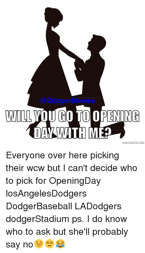 Dodger Memes Will You Co To Opening Day With Me Everyone Over Here
