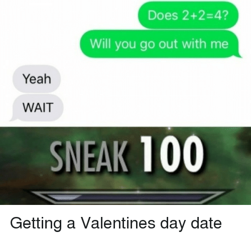 Anaconda, Yeah, and Date: Does 2+2-4?  Will you go out with me  Yeah  WAIT  SNEAK 100 Getting a Valentines day date