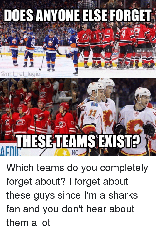 Heared: DOES ANYONE ELSE FORGET  gettyir  @nhl_ref logic  THESETEAMS EXIST? Which teams do you completely forget about? I forget about these guys since I'm a sharks fan and you don't hear about them a lot