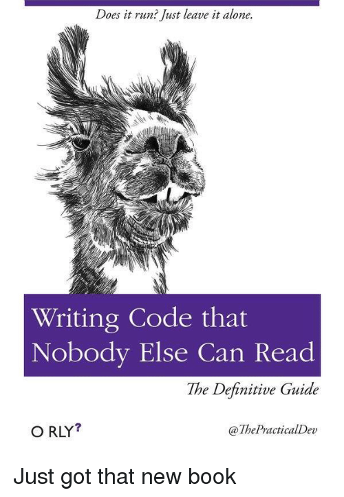 Being Alone, Run, and Book: Does it run? Just leave it alone.  Writing Code that  Nobody Else Can Read  The Definitive Guide  O RLY?  @ThePracticalDev Just got that new book