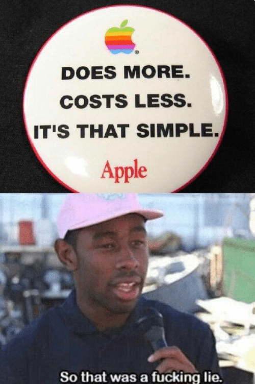 Apple, Fucking, and Simple: DOES MORE.  COSTS LESS.  IT'S THAT SIMPLE.  Apple  So that was a fucking lie.
