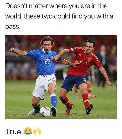 Soccer, Sports, and True: Doesn't matter where you are in the  world, these two could find you with a  pass.  21 True 😂🙌