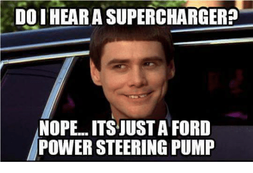 Supercharger: DOI HEAR A SUPERCHARGER?  NOPE...ITSJUSTAFORD  POWER STEERING PUMP