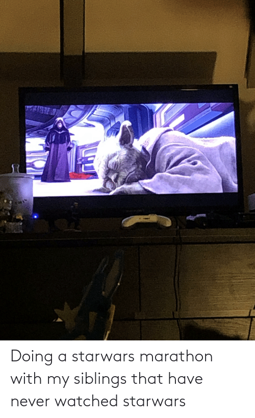 starwars: Doing a starwars marathon with my siblings that have never watched starwars
