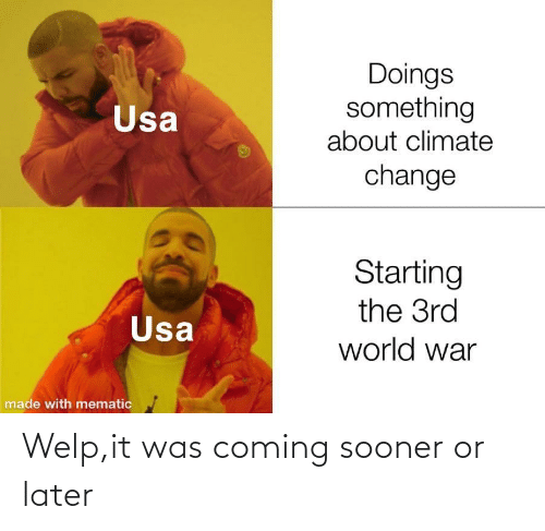 starting: Doings  something  about climate  Usa  change  Starting  the 3rd  Usa  world war  made with mematic Welp,it was coming sooner or later