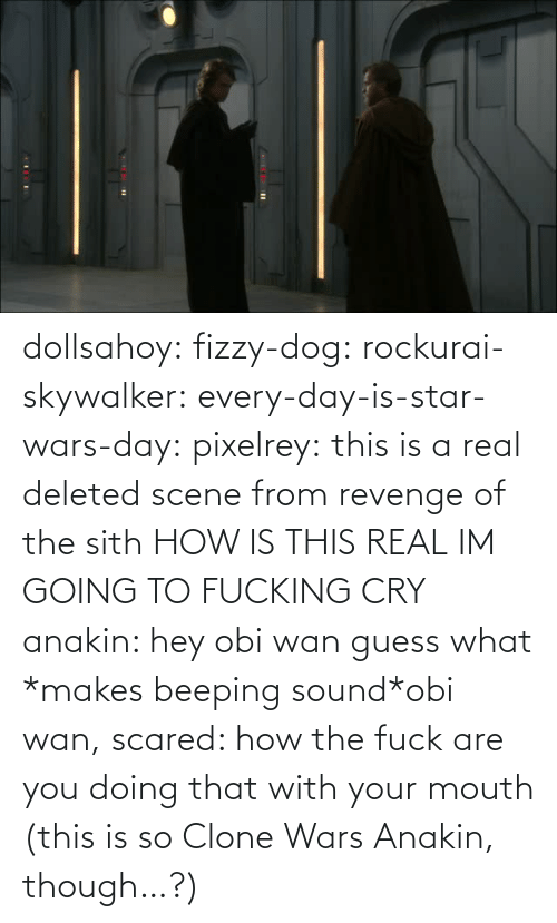 Revenge: dollsahoy:  fizzy-dog:  rockurai-skywalker:  every-day-is-star-wars-day:  pixelrey: this is a real deleted scene from revenge of the sith HOW IS THIS REAL  IM GOING TO FUCKING CRY  anakin: hey obi wan guess what *makes beeping sound*obi wan, scared: how the fuck are you doing that with your mouth  (this is so Clone Wars Anakin, though…?)