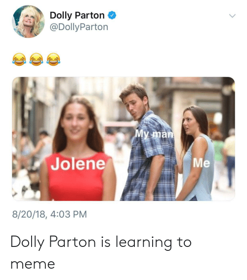 Meme, Dolly Parton, and Man: Dolly Parton  @DollyParton  My man  Jolene  Me  8/20/18, 4:03 PM Dolly Parton is learning to meme