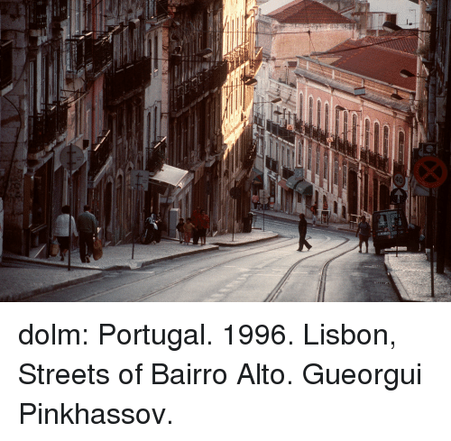 Streets, Tumblr, and Blog: dolm: Portugal. 1996. Lisbon, Streets of Bairro Alto. Gueorgui Pinkhassov.