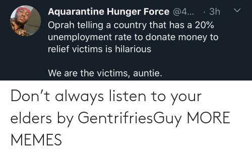 listen: Don't always listen to your elders by GentrifriesGuy MORE MEMES
