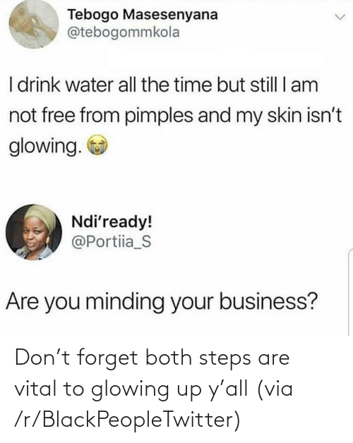 Ÿ˜˜: Don't forget both steps are vital to glowing up y'all (via /r/BlackPeopleTwitter)