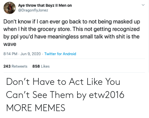 see: Don't Have to Act Like You Can't See Them by etw2016 MORE MEMES