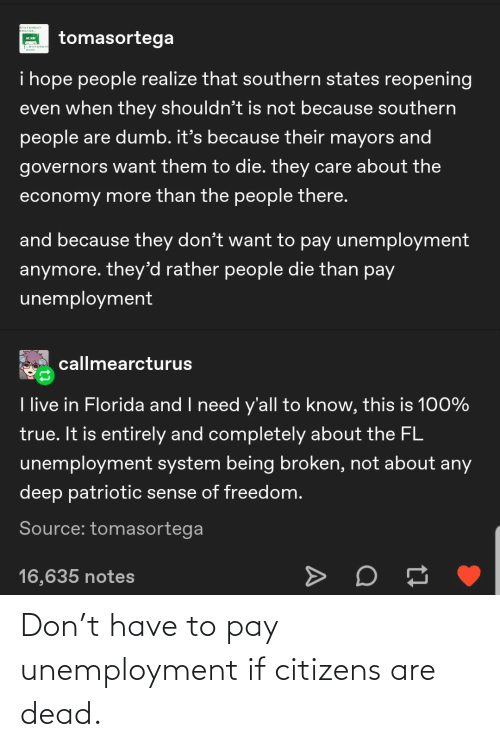 citizens: Don't have to pay unemployment if citizens are dead.