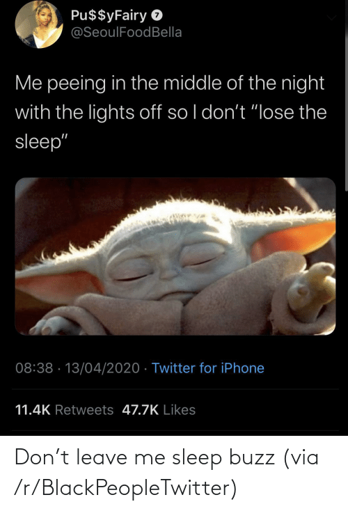 R Blackpeopletwitter: Don't leave me sleep buzz (via /r/BlackPeopleTwitter)