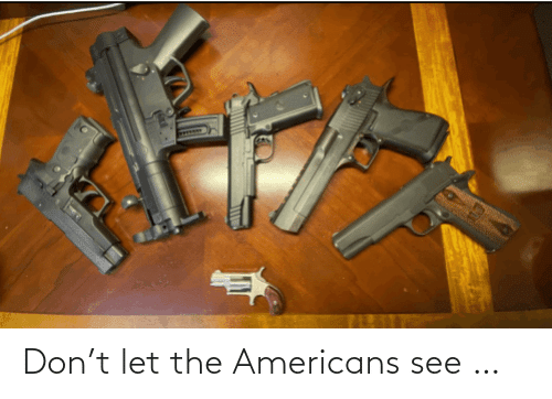 americans: Don't let the Americans see …