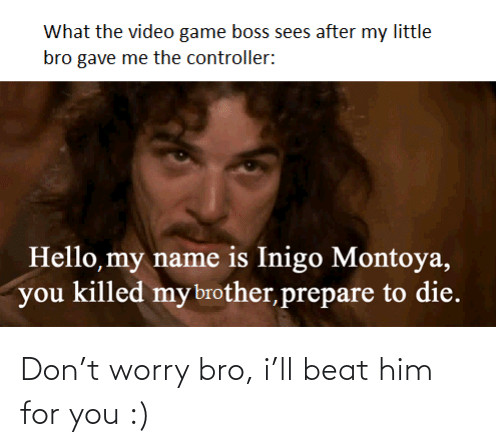 Beat Him: Don't worry bro, i'll beat him for you :)