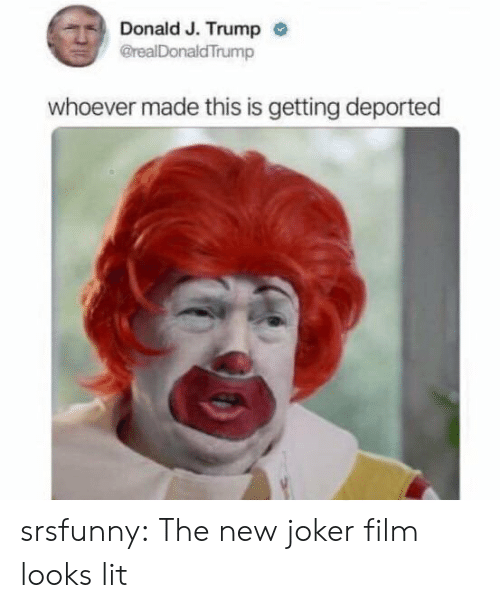 J Trump: Donald J. Trump  @realDonaldTrump  whoever made this is getting deported srsfunny:  The new joker film looks lit