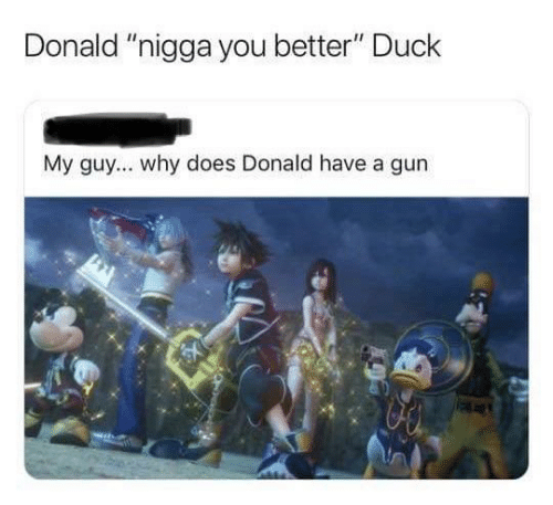 "Duck, Gun, and Why: Donald ""nigga you better"" Duck  My guy... why does Donald have a gun"