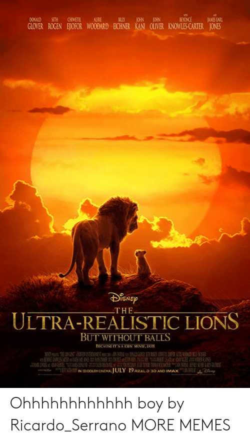 duh: DONALD SETH CHIWETELALFRE  A BILLY JOHN JOHN  GLOVER ROGEN EOFOR WOODARD ECHNER KANT OLVER KNOWLES CARTER JONES  THE  ULTRA-REALISTIC LIONS  BUT WITHOUT BALLS  BECAUSE IT'S A KIDS MOVIE, DUH Ohhhhhhhhhhhh boy by Ricardo_Serrano MORE MEMES