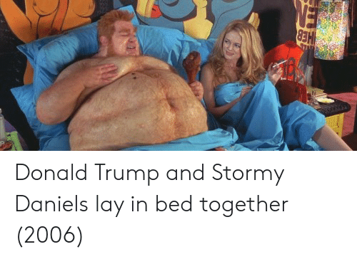 Donald Trump, Trump, and Stormy Daniels: Donald Trump and Stormy Daniels lay in bed together (2006)
