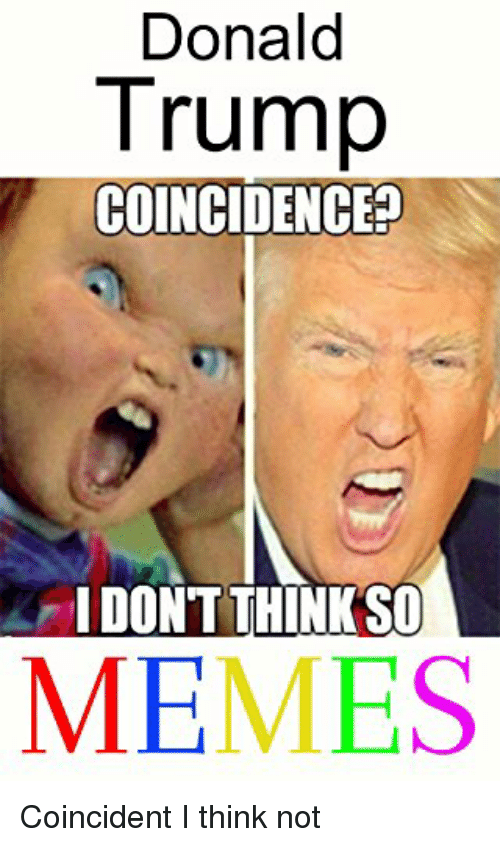 Image of: Donald Trump Funny And Memes Donald Trump Coincidence Dont Think So Memes Conservativememescom Donald Trump Coincidence Dont Think So Memes Donald Trump Meme