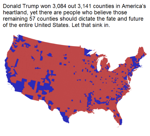 United Stated: Donald Trump won 3,084 out 3,141 counties in America's  heartland, yet there are people who believe those  remaining 57 Counties should dictate the fate and future  of the entire United States. Let that sink in