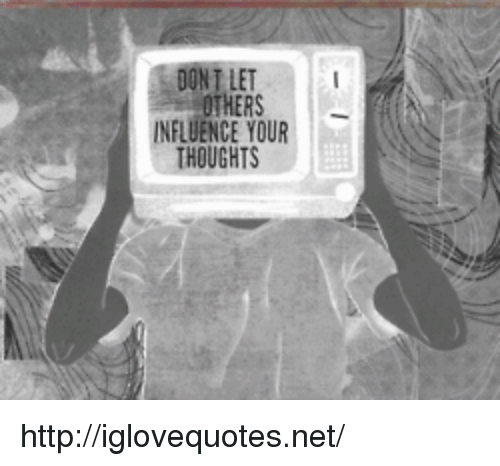 Http, Net, and Href: DONI LET  OTHERS-  INFLUENCE YOUR  THOUGHTS http://iglovequotes.net/