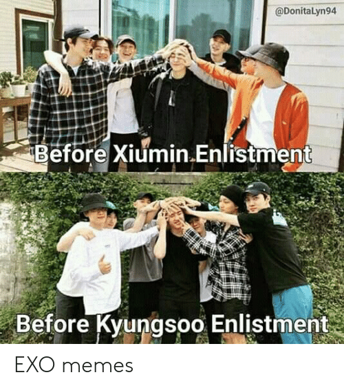 EXO: @DonitaLyn94  Before Xiumin.Enlistment  Before Kyungsoo Enlistment EXO memes
