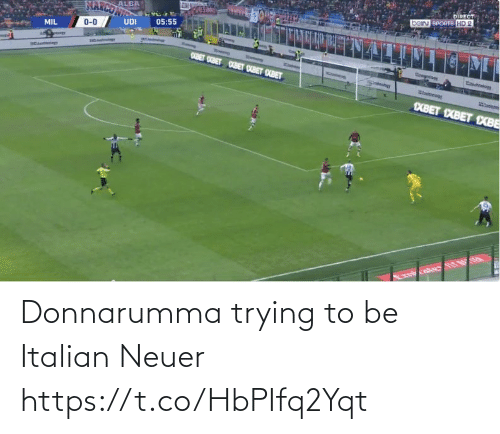 To Be: Donnarumma trying to be Italian Neuer https://t.co/HbPIfq2Yqt