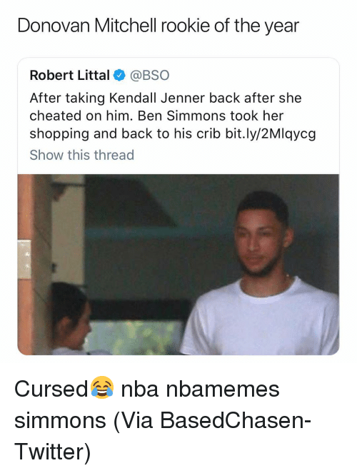 Kendall Jenner: Donovan Mitchell rookie of the year  Robert Littal@BSO  After taking Kendall Jenner back after she  cheated on him. Ben Simmons took her  shopping and back to his crib bit.ly/2Mlqycg  Show this thread Cursed😂 nba nbamemes simmons (Via ‪BasedChasen‬-Twitter)
