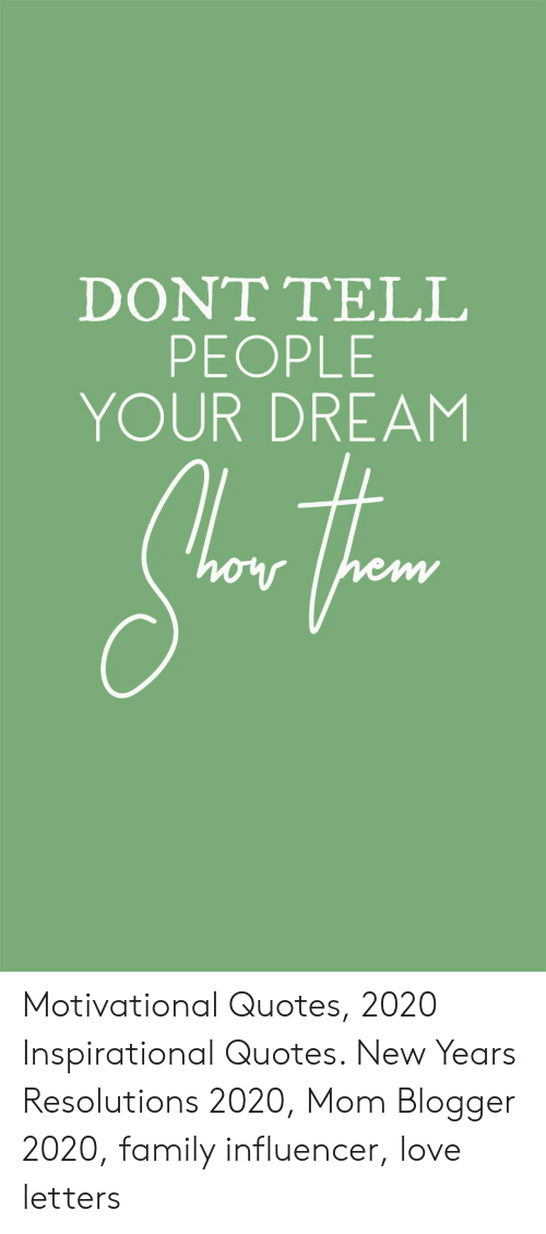 letters: DONT ΤELL  PEOPLE  YOUR DREAM Motivational Quotes, 2020 Inspirational Quotes. New Years Resolutions 2020, Mom Blogger 2020, family influencer, love letters