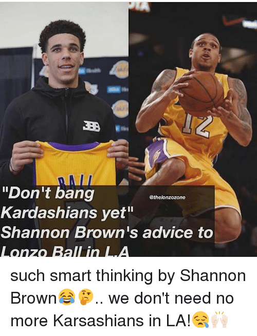 """Advice, Kardashians, and Memes: """"Don't bang  Kardashians yet""""  Shannon Brown's advice to  Lonzo Ball in LA  @thelonzozone such smart thinking by Shannon Brown😂🤔.. we don't need no more Karsashians in LA!😪🙌🏻"""