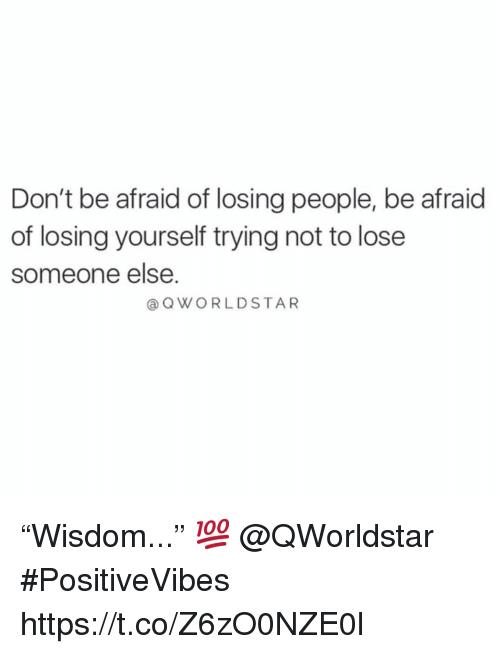 """Lose, People, and Losing: Don't be afraid of losing people, be afraid  of losing yourself trying not to lose  someone else.  @QWORLDSTAR """"Wisdom..."""" 💯 @QWorldstar #PositiveVibes https://t.co/Z6zO0NZE0l"""