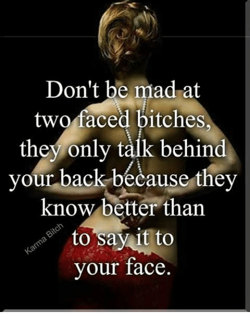 Don't Be Mad at Two Faced Bitches They Only Talk Behind Your Back