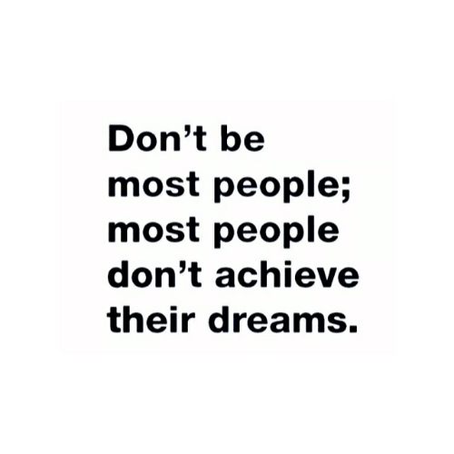 Dreams, People, and Their: Don't be  most people;  most people  don't achieve  their dreams.