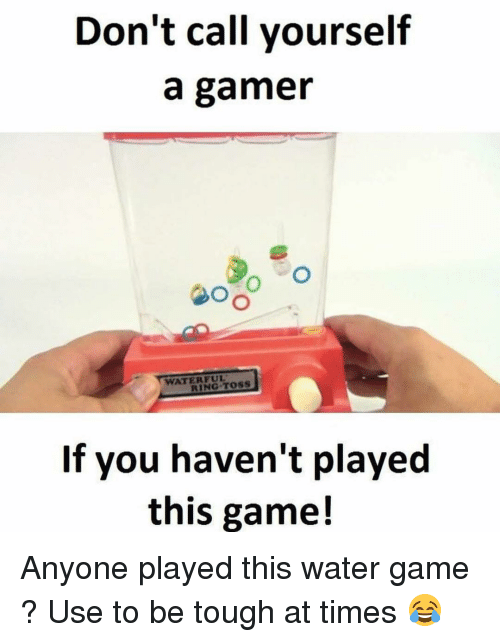 Anyoning: Don't call yourself  a gamer  RING TOSS  If you haven't played  this game! Anyone played this water game ? Use to be tough at times 😂