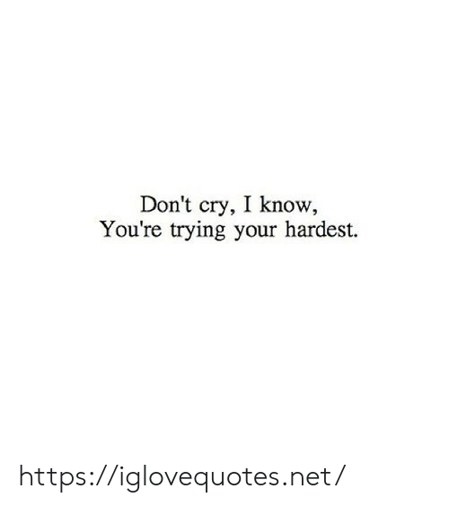 Dont Cry: Don't cry, I know  You're trying your hardest. https://iglovequotes.net/