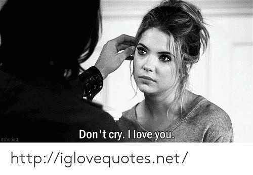 Dont Cry: Don't cry. I love you  itsburied http://iglovequotes.net/