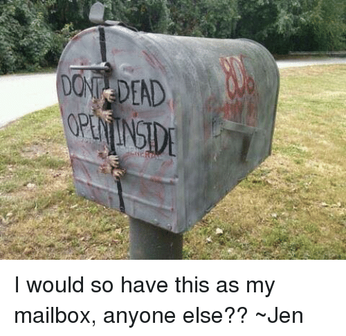 mailboxes: DONT DEAD I would so have this as my mailbox, anyone else?? ~Jen