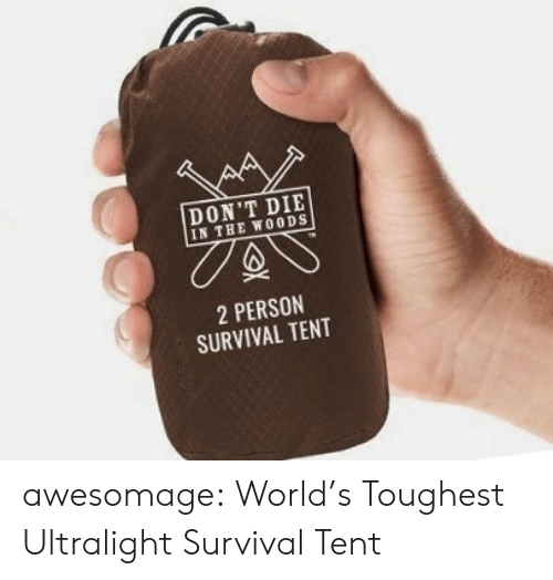 toughest: DON'T DIE  IN THE WOODS  2 PERSON  SURVIVAL TENT awesomage:  World's Toughest Ultralight Survival Tent
