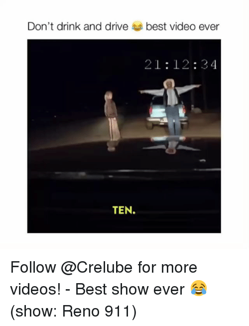 Memes, Videos, and Best: Don't drink and drive  best video ever  21:12:34  TEN. Follow @Crelube for more videos! - Best show ever 😂 (show: Reno 911)