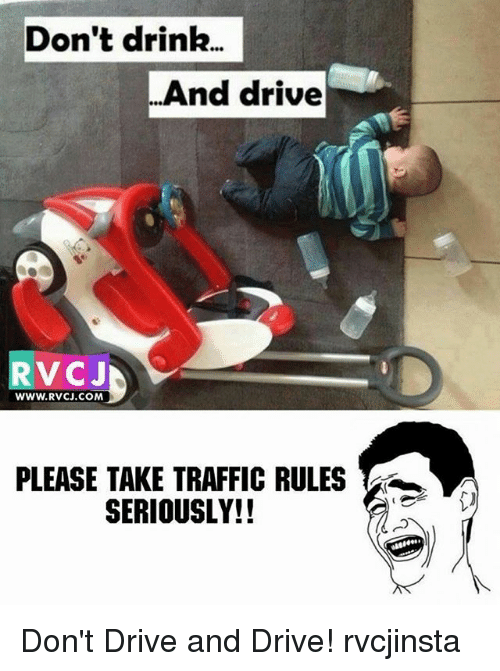 Memes, Traffic, and Drive: Don't drink..  And drive  RVCJ  WWW.RVCJ.COM  PLEASE TAKE TRAFFIC RULES  SERIOUSLY!! Don't Drive and Drive! rvcjinsta