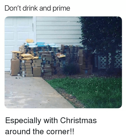 Christmas, Memes, and 🤖: Don't drink and prime Especially with Christmas around the corner!!