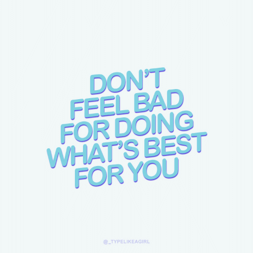 Bad, Best, and You: DON'T  FEEL BAD  FOR DOING  WHAT'S BEST  FOR YOU  @TYPELIKEAGIRL